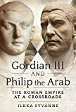 Gordian III and Philip the Arab: The Roman Empire at a Crossroads