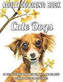 Cute Dogs Coloring Book: An Adult Coloring Book with Fun, Easy, and Relaxing Coloring Pages for Dog Lovers A