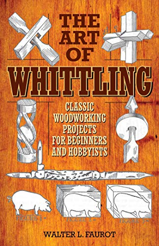 The Art of Whittling: Classic Woodworking Projects for Beginners and Hobbyists by [Walter Faurot]