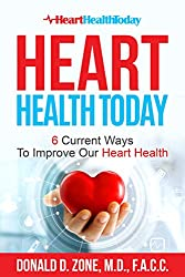 Image: Heart Health Today: 6 Current Ways To Improve Our Heart Health | Kindle Edition | by Dr. Donald Zone (Author), Jen Henderson (Author), Rachel McCracken (Editor). Publication Date: December 29, 2018