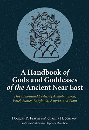 A Handbook of Gods and Goddesses of the Ancient Near East: Three Thousand Deities of Anatolia, Syria, Israel, Sumer, Babylonia, Assyria, and Elam (English Edition)