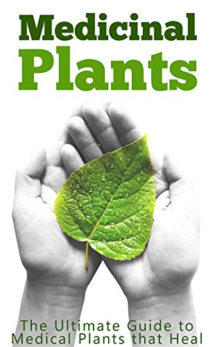 Medicinal Plants: The Ultimate Guide to Medical Plants that Heal by [Jeff Robson]