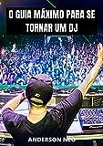 O GUIA máximo para se tornar um DJ (Portuguese Edition)