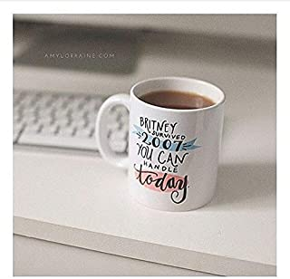 Britney Survived 2007 You Can Handle Today-11OZ Coffee Mug - Coffee Mug Gift Coffee Mug 11OZ Coffee Mug