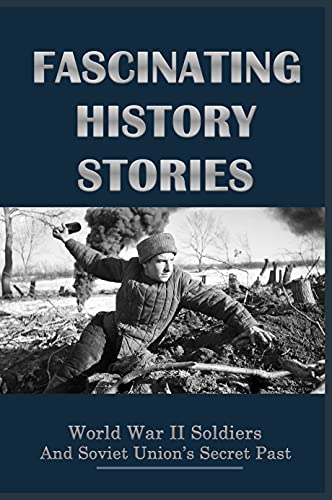 Fascinating History Stories: World War II Soldiers And Soviet Union's Secret Past: Hero Of Socialist Labour (English Edition)