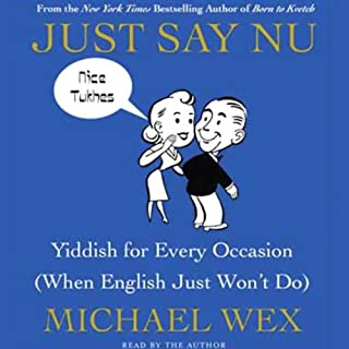 Just Say Nu     Yiddish for Every Occasion (When English Just Won't Do)              By:                                                                                                                                 Michael Wex                               Narrated by:                                                                                                                                 Michael Wex                      Length: 6 hrs and 37 mins     23 ratings     Overall 4.0