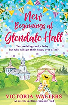 [Victoria Walters]のNew Beginnings At Glendale Hall: A gorgeously uplifting, romantic read - guaranteed to bring you sunshine! (English Edition)