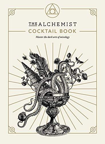 The Alchemist Cocktail Book: Master the dark arts of mixology