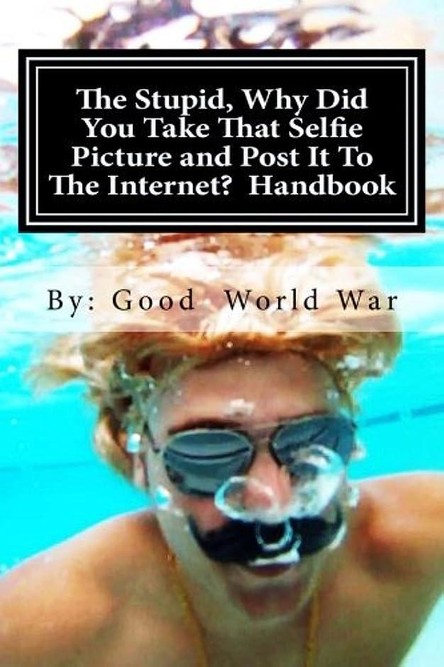 エキゾチックムスタチオ贅沢なThe Stupid, Why Did You Take That Selfie Picture and Post It To The Internet?  Handbook
