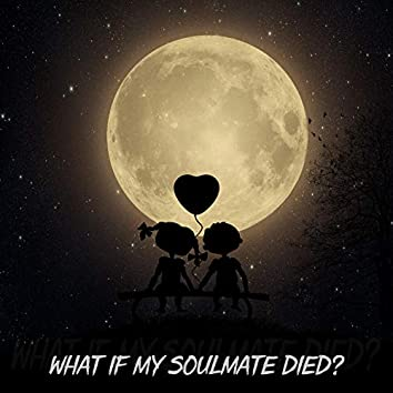 What If My Soulmate Died?