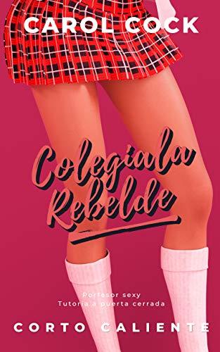 Colegiala Rebelde: Cuento Caliente (Relatos Eróticos Cortos nº 1)