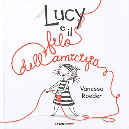 Lucy e il filo dell'amicizia. Ediz. a colori