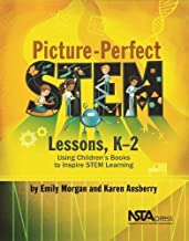 Picture-Perfect STEM Lessons, K 2: Using Children s Books to Inspire STEM Learning - PB422X1
