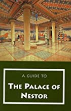 A Guide to the Palace of Nestor, Mycenaean Sites in Its Environs, and the Chora Museum (Guides)