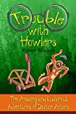 Trouble with Howlers (The Amazing and Ludicrous Adventures of Doctor Antonio Book 1)