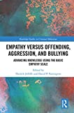 Empathy versus Offending, Aggression and Bullying: Advancing Knowledge using the Basic Empathy Scale (Routledge Studies in Criminal Behaviour)
