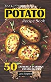 The Ultimate POTATO RECIPE BOOK: 50 Extremely Delicious Potato Recipes