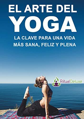 Yoga En Casa : Descubre El Arte Del Yoga: La clave para una vida más sana, feliz & plena - Incluye ejercicios y posturas que cualquiera puede hacer!