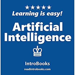 Artificial Intelligence                   By:                                                                                                                                 IntroBooks                               Narrated by:                                                                                                                                 Tracy Tupman                      Length: 39 mins     5 ratings     Overall 2.6