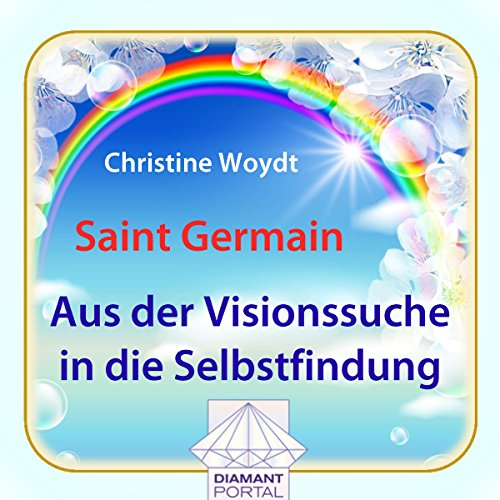 Saint Germain: Aus der Visionssuche in die Selbstfindung Audiobook By Christine Woydt cover art