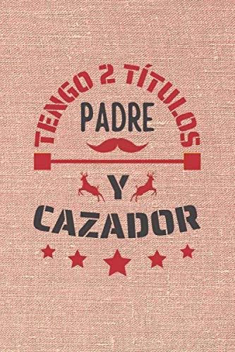 TENGO 2 TÍTULOS PADRE Y CAZADOR: CUADERNO DE NOTAS. CUADERNO DE APUNTES, DIARIO O AGENDA. REGALO ORIGINAL Y CREATIVO PARA EL DÍA DEL PADRE.