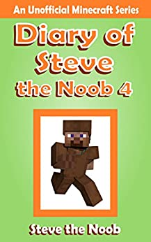 Diary of Steve the Noob 4 (An Unofficial Minecraft Book) (Diary of Steve the Noob Collection) by [Steve the Noob]