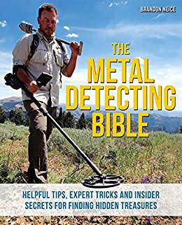 The Metal Detecting Bible: Helpful Tips, Expert Tricks and Insider Secrets for Finding Hidden Treasures by [Brandon Neice]