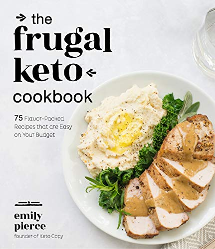 The Frugal Keto Cookbook: 75 Flavor-Packed Recipes that are Easy on Your Budget