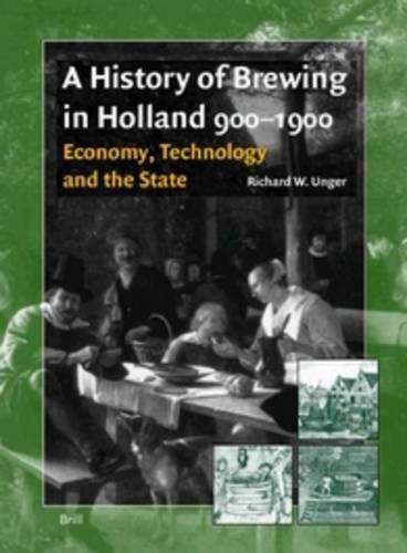 A History of Brewing in Holland, 900-1900: Economy, Technology and the State by Richard W Unger (2001-07-26)