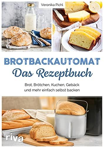 Brotbackautomat – Das Rezeptbuch: Brot, Brötchen, Kuchen, Gebäck und mehr einfach selbst backen (German Edition)
