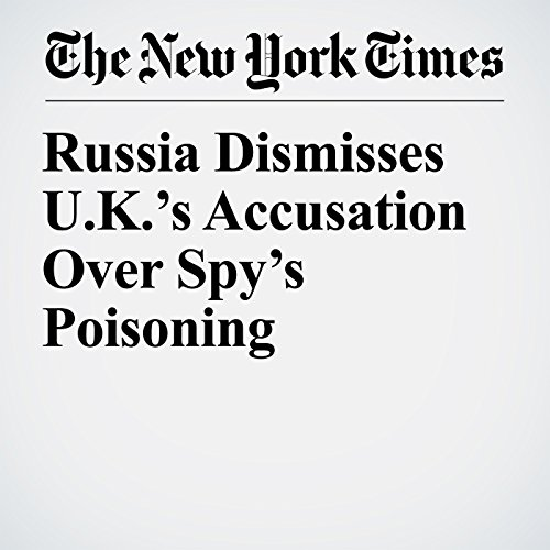 Russia Dismisses U.K.'s Accusation Over Spy's Poisoning copertina