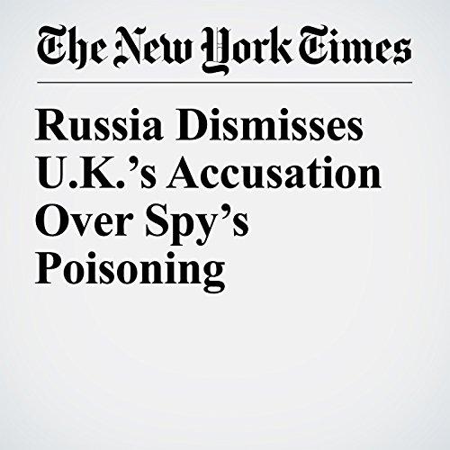 Russia Dismisses U.K.'s Accusation Over Spy's Poisoning copertina
