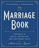 Marriage Book: Centuries Of Advice, Inspiration, And Cautionary Tales From Adam...