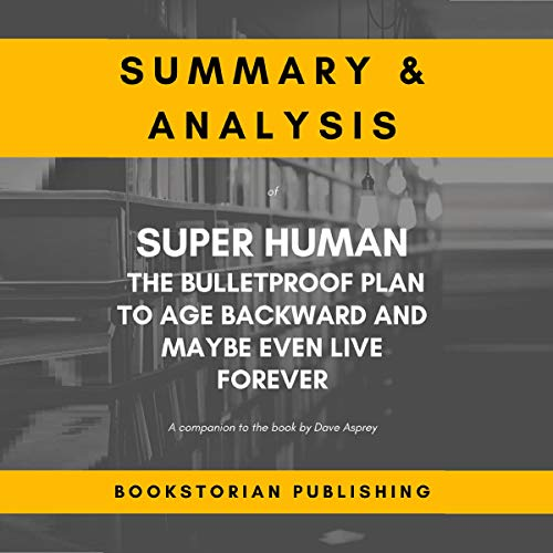 Summary & Analysis of Super Human: The Bulletproof Plan to Age Backward and Maybe Even Live Forever audiobook cover art
