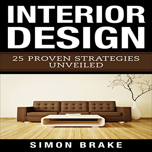 Interior Design     25 Proven Strategies Unveiled              By:                                                                                                                                 Simon Brake                               Narrated by:                                                                                                                                 Todd Eflin                      Length: 1 hr and 19 mins     8 ratings     Overall 4.8