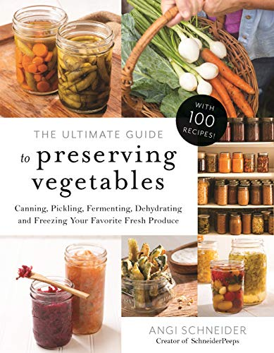 Save %22 Now! The Ultimate Guide to Preserving Vegetables: Canning, Pickling, Fermenting, Dehydratin...