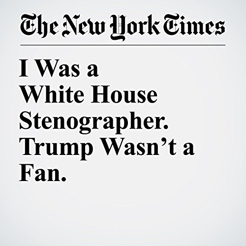 I Was a White House Stenographer. Trump Wasn't a Fan. audiobook cover art