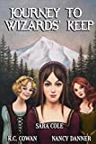 Journey to Wizards' Keep: Can three girls with very different personalities join forces to defeat an evil wizard? (Irene, Nan & Kay) (Volume 1)