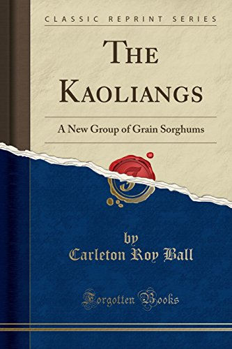 The Kaoliangs: A New Group of Grain Sorghums (Classic Reprint)