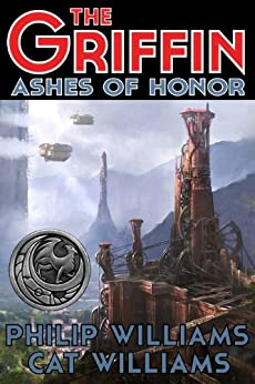 Ashes of Honor (The Griffin Series: Book 1) by [Philip Williams, Cat Williams]