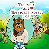 The Bear And The Young Noisy Dog: The Young Dog Funny Not ho