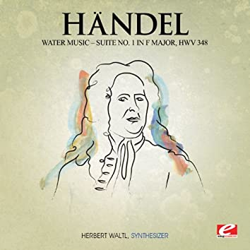 Handel: Water Music, Suite No. 1 in F Major, HMV 348 (Digitally Remastered)