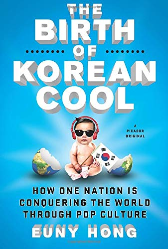 The Birth of Korean Cool: How One Nation Is Conquering the World Through Pop Culture [Lingua inglese]