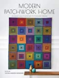Modern Patchwork Home: Dynamic Quilts and Projects for Every Room