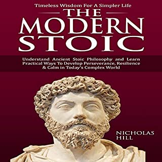 The Modern Stoic: Understand Ancient Stoic Philosophy and Learn Practical Ways to Develop Perseverance, Resilience & Calm in Today's Complex World audiobook cover art