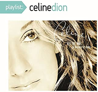 Playlist: Celine Dion All the Way - A Decade Of Song by Celine Dion (2014-05-27)