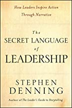 The Secret Language of Leadership: How Leaders Inspire Action Through Narrative (J-B US non-Franchise Leadership Book 40)