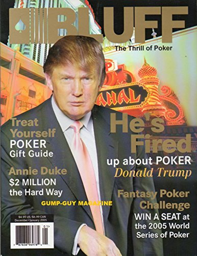 Dec/Jan 2005 *BLUFF* The Thrill of Poker Magazine: Featuring, DONALD TRUMP 'He's Fired Up About Poker'