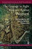 The Courage to Fight Violence Against Women: Psychoanalytic and Multidisciplinary Perspectives (Psychoanalysis and Women Series)