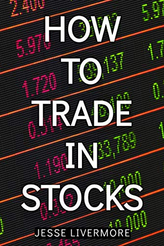 How To Trade In Stocks: Lessons from the top rated trader of all time (English Edition)